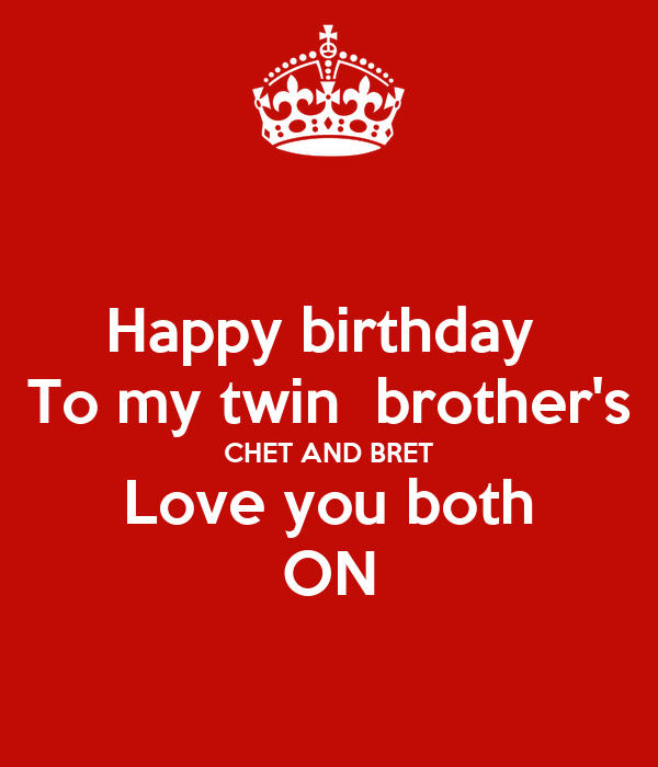 Happy Birthday To My Twin Brothers Chet And Bret Love You Both On