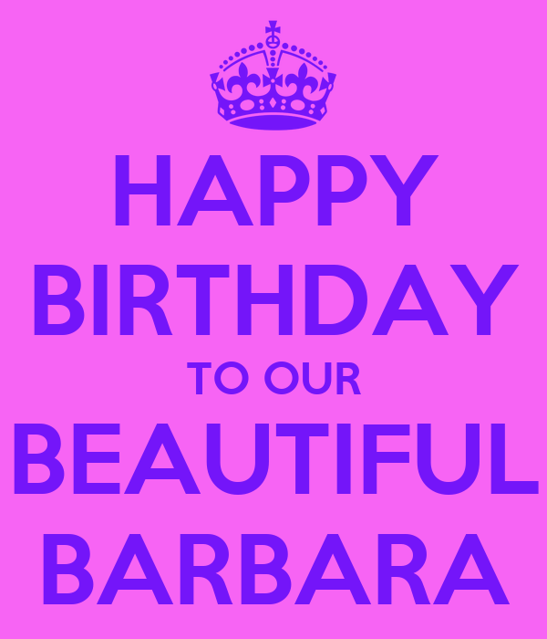 HAPPY BIRTHDAY TO OUR BEAUTIFUL BARBARA Poster