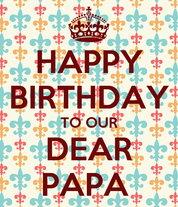 HAPPY BIRTHDAY TO OUR DEAR PAPA Poster