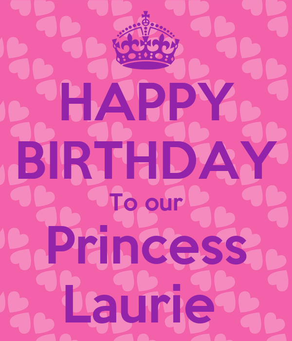 Happy Birthday To Our Princess Laurie Poster Mem Keep