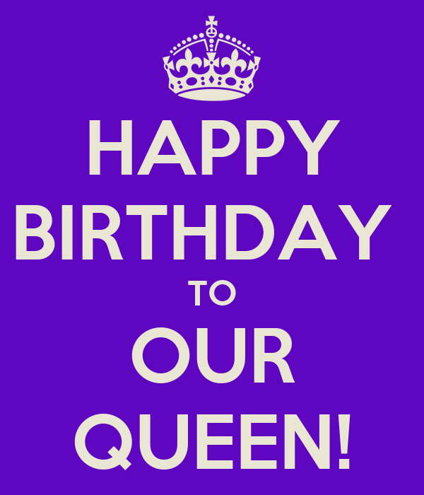 Happy birthday to our queen poster a keep calm o matic