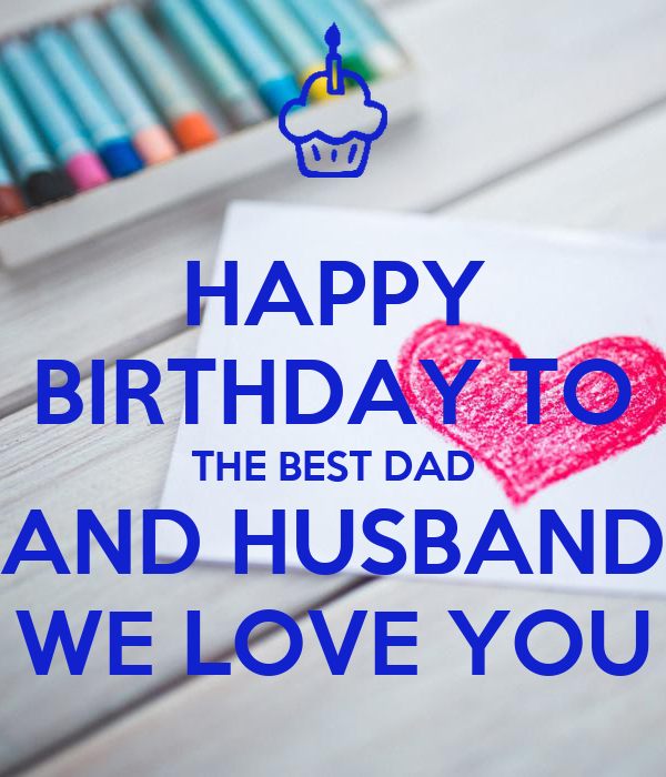 HAPPY BIRTHDAY TO THE BEST DAD AND HUSBAND WE LOVE YOU