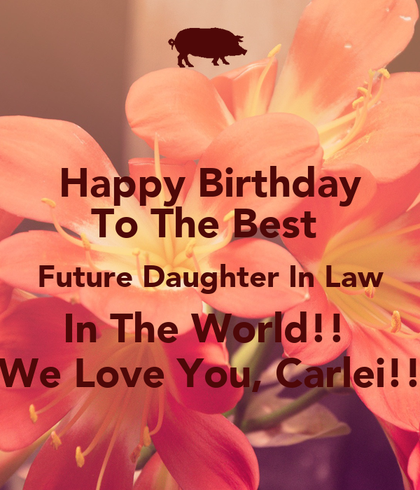 Happy birthday to the best future daughter in law in the for Best love pic in the world