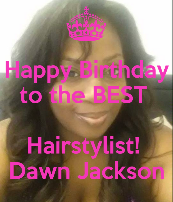 Happy Birthday to the BEST Hairstylist! Dawn Jackson - happy-birthday-to-the-best-hairstylist-dawn-jackson