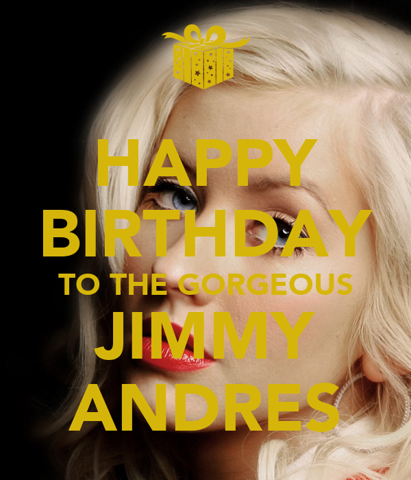 HAPPY BIRTHDAY TO THE GORGEOUS JIMMY ANDRES