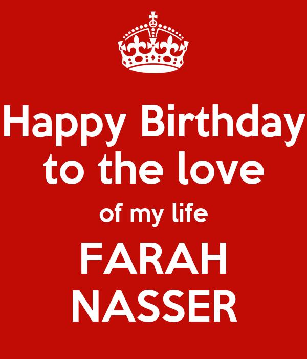 Happy Birthday To The Love Of My Life FARAH NASSER