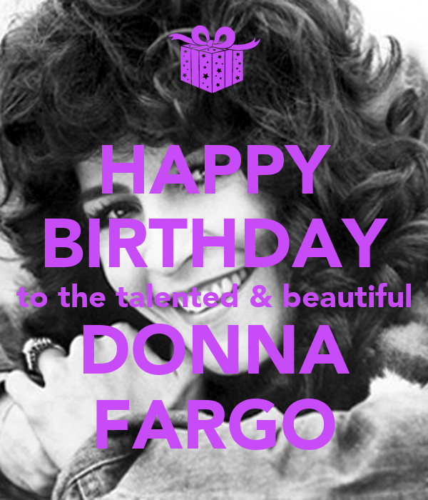 HAPPY BIRTHDAY To The Talented & Beautiful DONNA FARGO