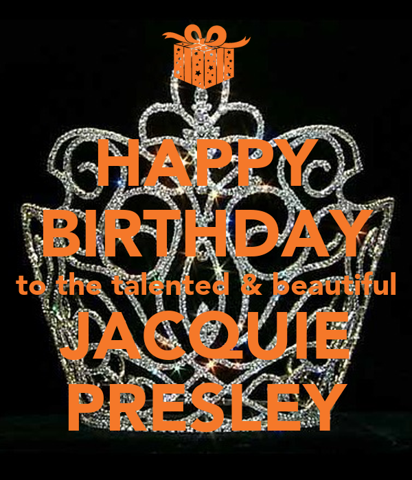 HAPPY BIRTHDAY To The Talented & Beautiful JACQUIE PRESLEY