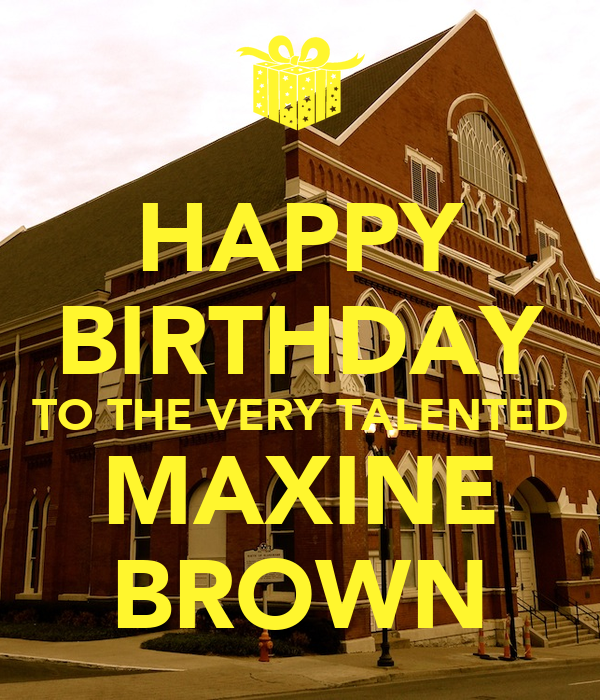 HAPPY BIRTHDAY TO THE VERY TALENTED MAXINE BROWN Poster