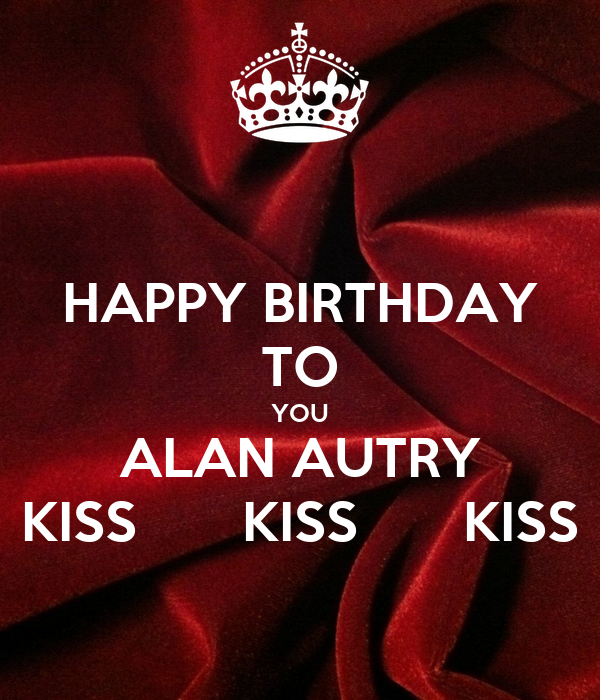 HAPPY BIRTHDAY TO YOU ALAN AUTRY KISS KISS KISS Poster