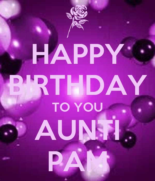 happy birthday to you aunti pam happy birthday to you aunti pam poster nicholle keep calm o matic