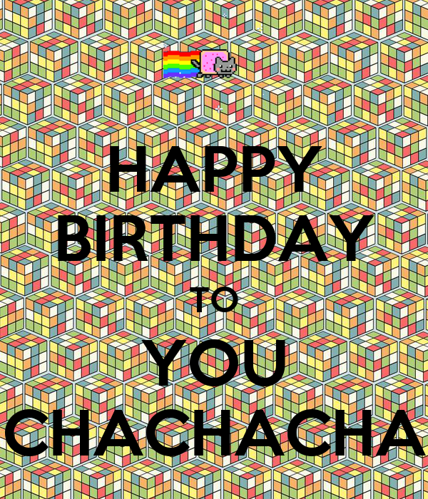 Happy Birthday To You Chachacha Poster Birthday Keep Calm O Matic