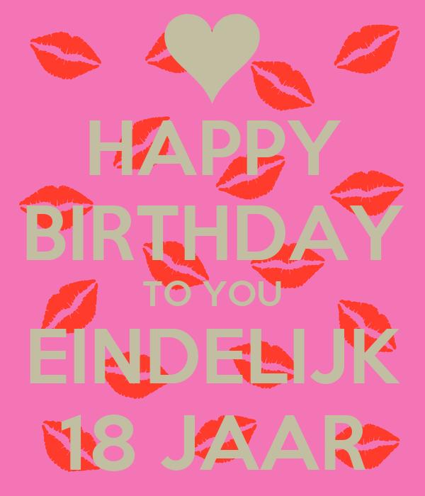 happy birthday 18 jaar HAPPY BIRTHDAY TO YOU EINDELIJK 18 JAAR Poster | Linda | Keep Calm  happy birthday 18 jaar