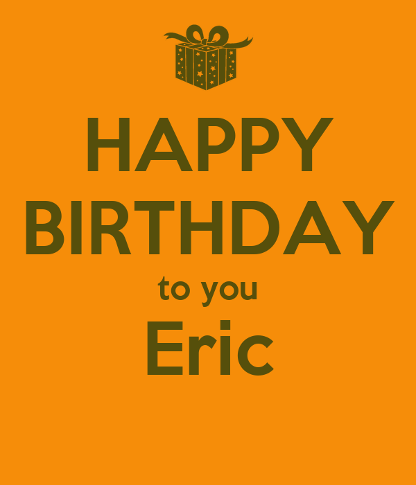 Happy Birthday To You Eric Poster Pel Keep Calm O Matic