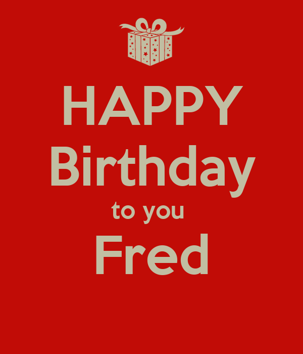 Happy Birthday To You Fred Poster El Keep Calm O Matic