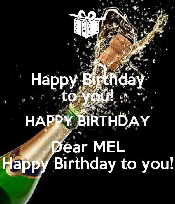 happy birthday mel Happy Birthday to you! HAPPY BIRTHDAY Dear MEL Happy Birthday to  happy birthday mel