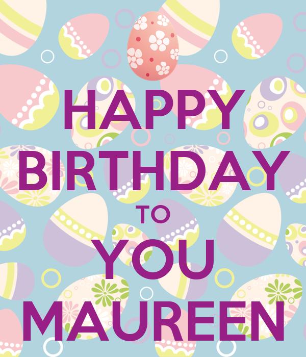 happy birthday maureen HAPPY BIRTHDAY TO YOU MAUREEN Poster | felicia sindhu | Keep Calm  happy birthday maureen