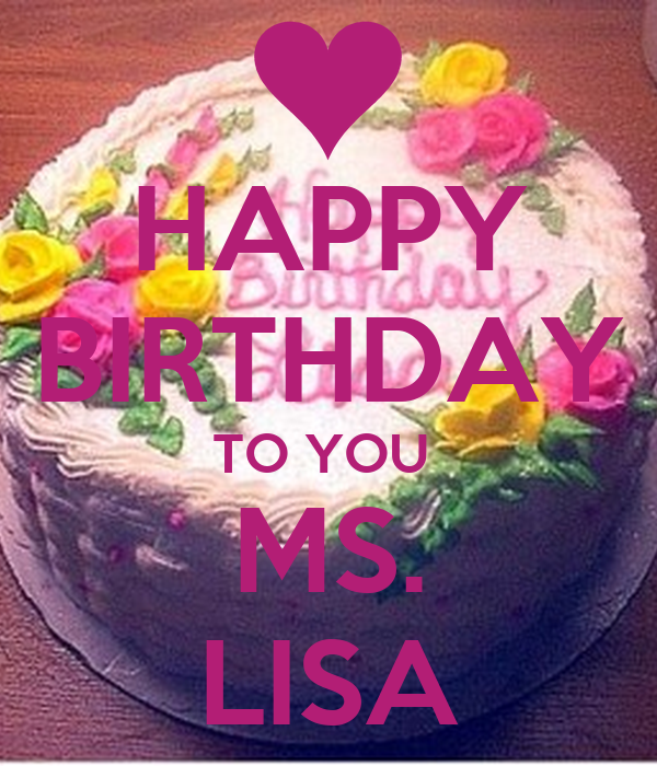 Happy Birthday To You Ms Lisa Poster Keep Calm O Matic