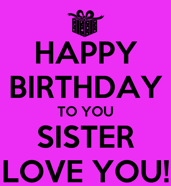 Happy Birthday To You Sister Love You Poster Laura Keep Calm O