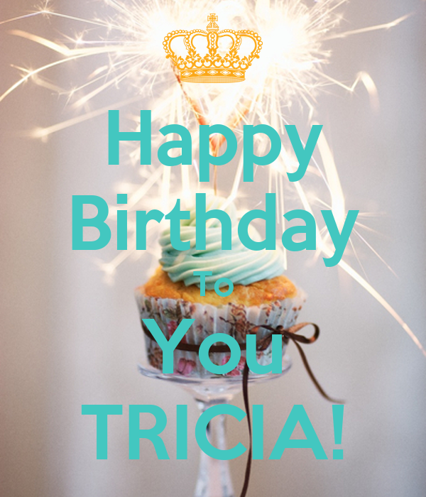 happy birthday tricia Happy Birthday To You TRICIA! Poster | TERESA | Keep Calm o Matic happy birthday tricia