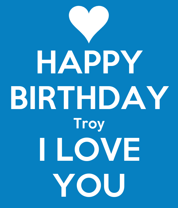 Happy Birthday Troy I Love You Png