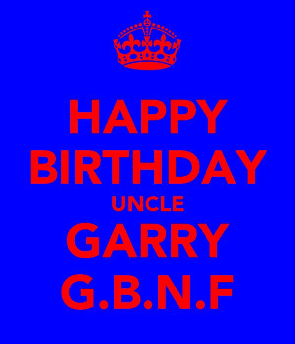 HAPPY BIRTHDAY UNCLE GARRY G.B.N.F Poster