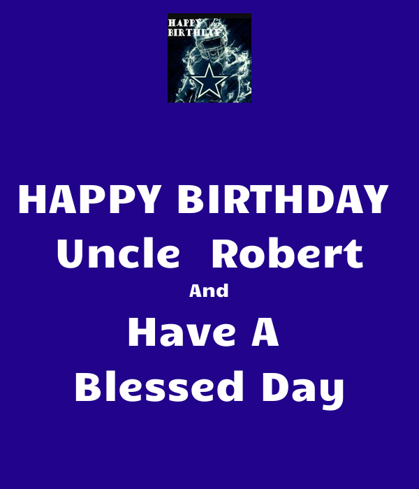 HAPPY BIRTHDAY Uncle Robert And Have A Blessed Day Poster