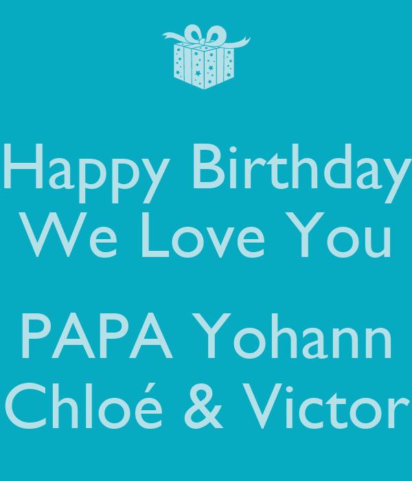 Happy Birthday We Love You PAPA Yohann Chloé & Victor