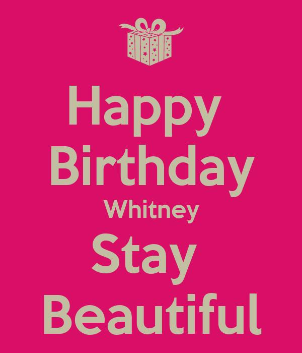 happy birthday whitney Happy Birthday Whitney Stay Beautiful Poster | Nicole | Keep Calm  happy birthday whitney