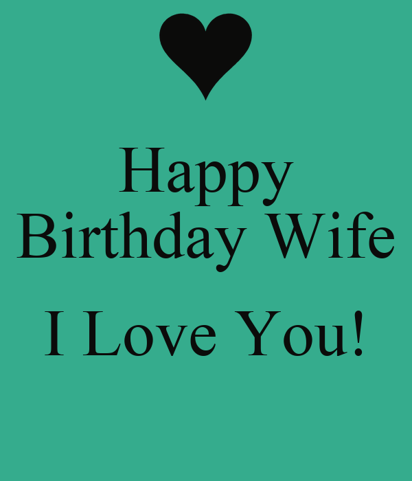 Happy Birthday Wife I Love You! - KEEP CALM AND CARRY ON ...