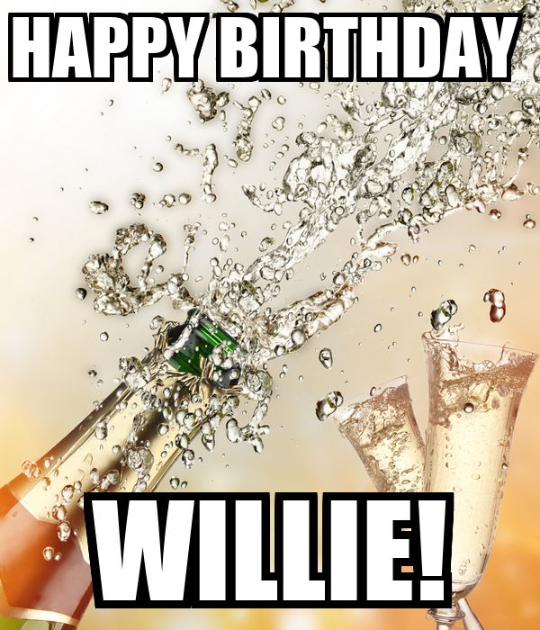 happy birthday willie HAPPY BIRTHDAY WILLIE! Poster | Hhuh | Keep Calm o Matic happy birthday willie