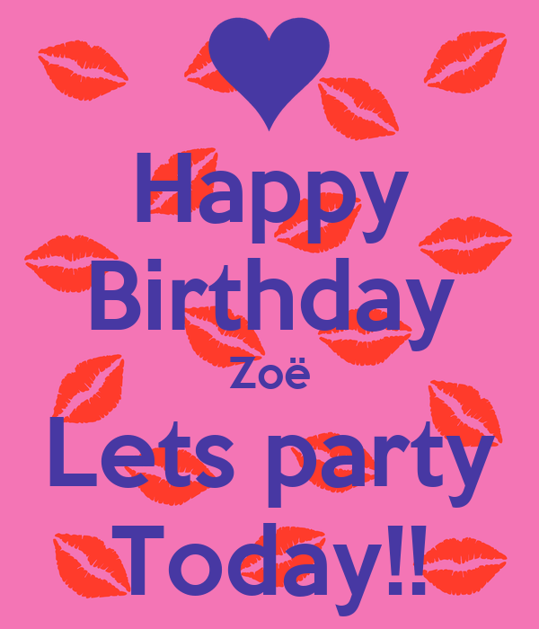Happy Birthday Zoë Lets Party Today Poster Nancy Keep Calm O Matic