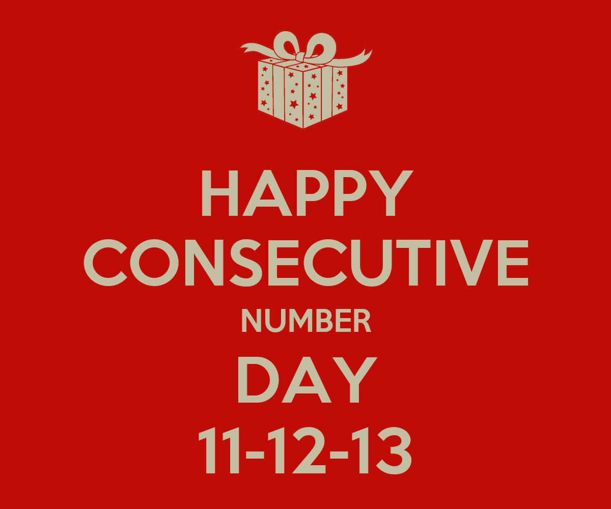 HAPPY CONSECUTIVE NUMBER DAY 11-12-13