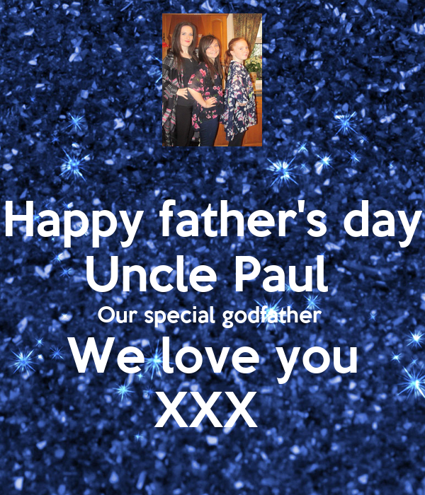 happy fathers day uncle paul our special godfather we love you xxx