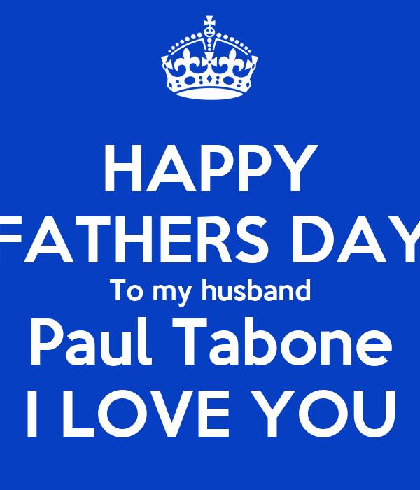 HAPPY FATHERS DAY To my husband Paul Tabone I LOVE YOU ...