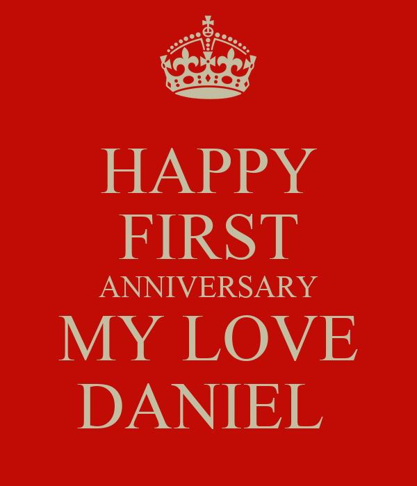 Happy first anniversary my love daniel keep calm and