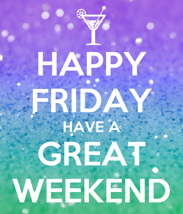 Happy friday have a great weekend poster louise keep calm o matic - Week end a nice ...