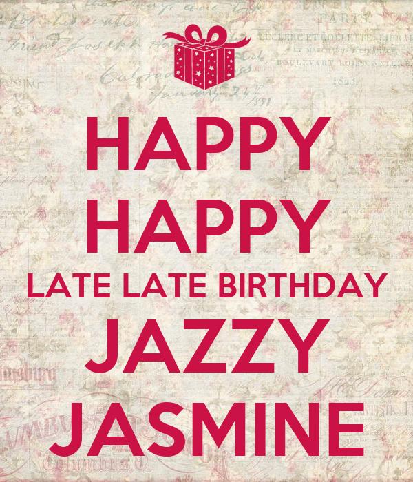 happy happy late late birthday jazzy jasmine keep calm. Black Bedroom Furniture Sets. Home Design Ideas