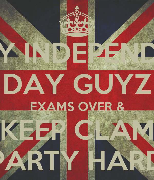 HAPPY INDEPENDENCE DAY GUYZ EXAMS OVER & KEEP CLAM PARTY ...  HAPPY INDEPENDE...