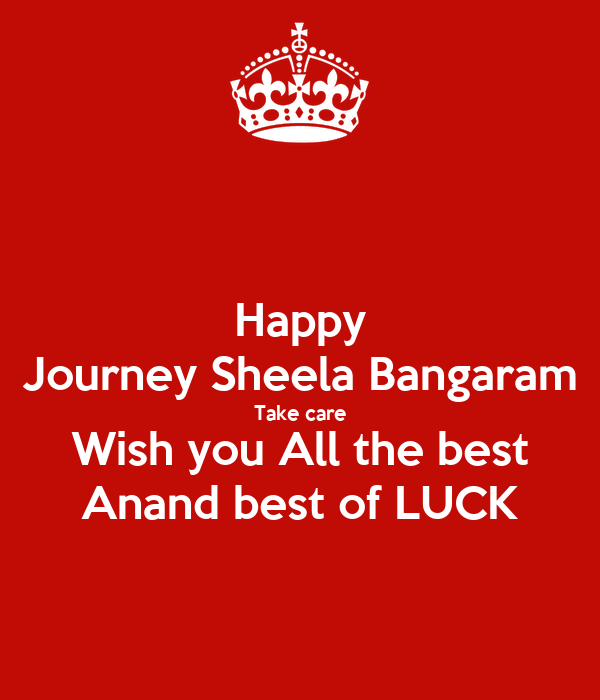 happy journey sheela bangaram take care wish you all the best anand best of luck