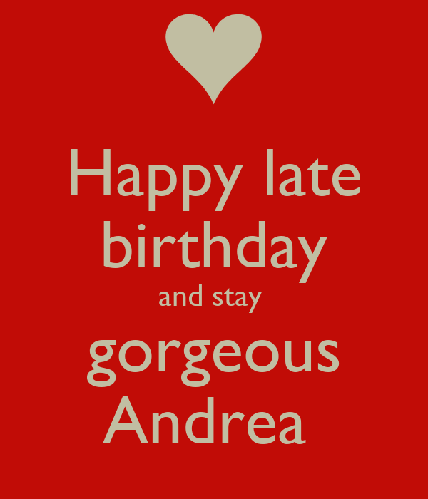 happy late birthday and stay gorgeous andrea poster jay. Black Bedroom Furniture Sets. Home Design Ideas