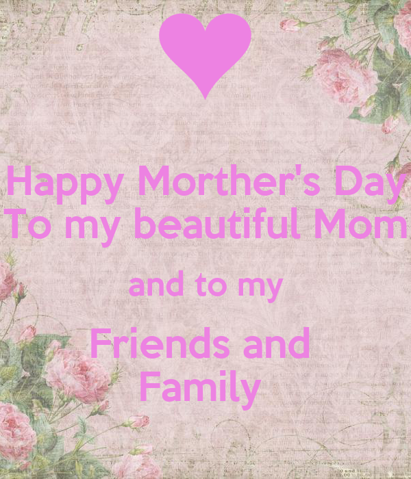 Happy Morther's Day To my beautiful Mom and to my Friends ...