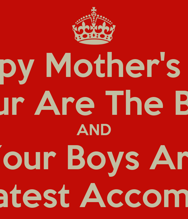 Happy Mother 39 S Day Your Are The Best And Your Boys Are