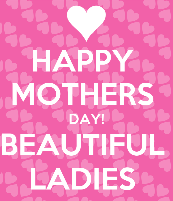 HAPPY MOTHERS DAY! BEAUTIFUL LADIES Poster | Virg | Keep ...