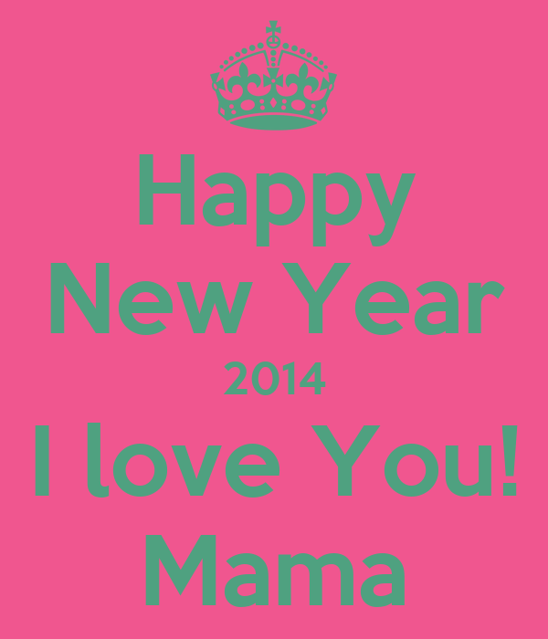 Happy New Year 2014 I Love You Mama Poster Andie Keep