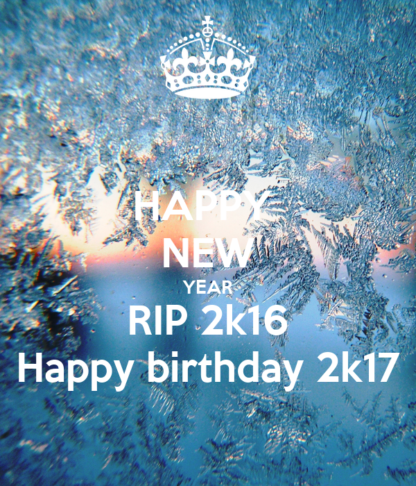 happy new year rip 2k16 happy birthday 2k17 poster mitchley guerrier keep calm o matic