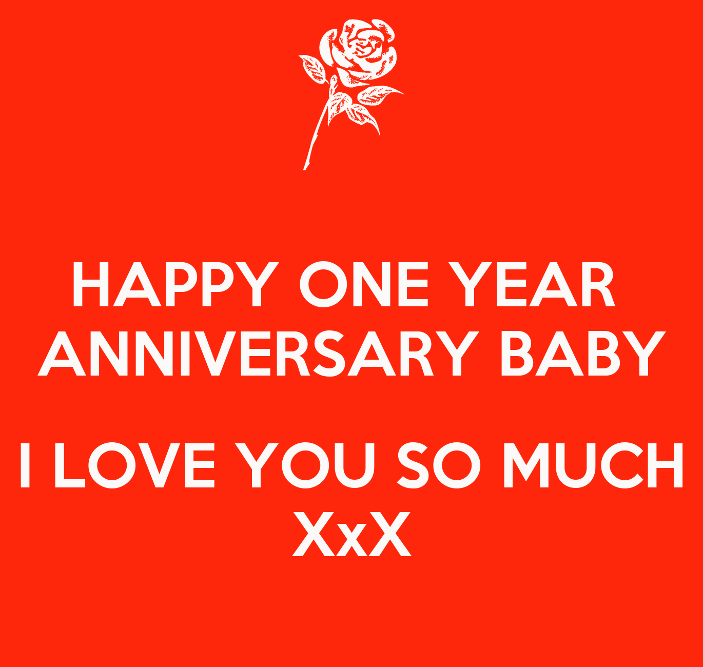 happy one year anniversary baby i love you so much xxx poster