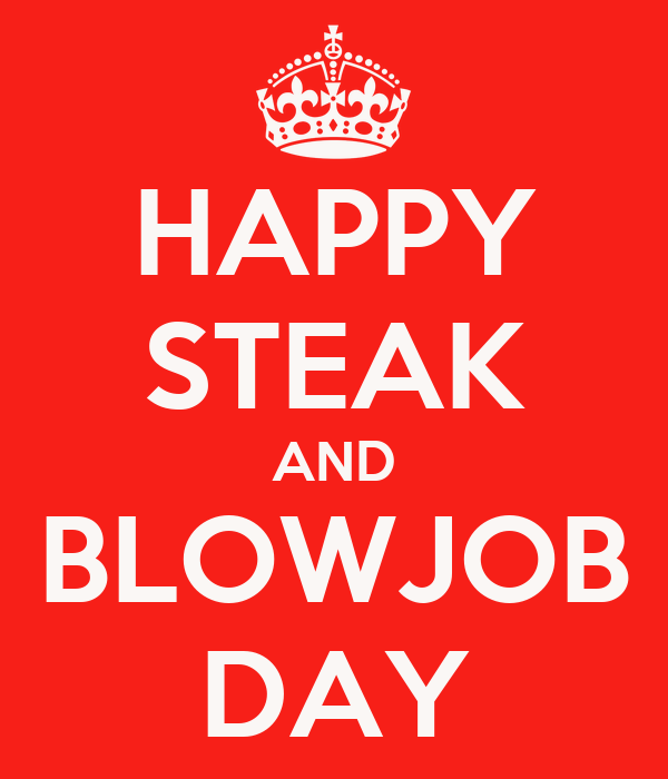 What day is steak and blowjob day