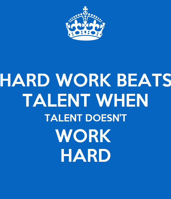 Hard work beats talent when talent fails to work hard?