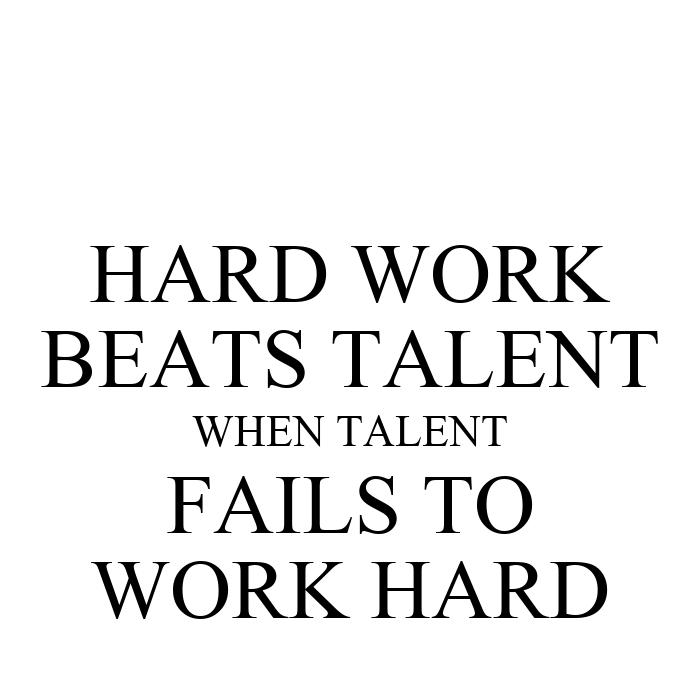 hard work beats talent when talent Tim notke — 'hard work beats talent when talent doesn't work hard'.